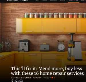 Irish Times, March 2020: This'll fix it: Mend more, buy less with these 16 home repair services